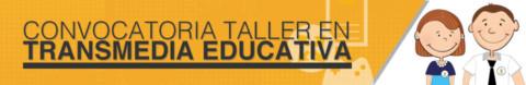 Convocatoria taller en Transmedia Educativa
